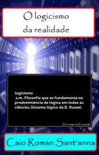 O logicismo da realidade. by CaioRomamSantanna