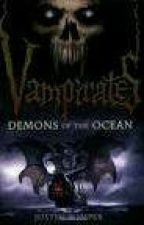 Vampirates: Demon Of The Ocean [Book One] by dragonwolf121