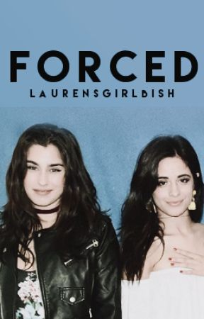 Forced (Camren) by LaurensGirlBish