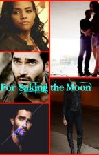 For Saking the Moon (Derek Hale and Teen Wolf Fan-Fiction by Alice_McCall_Hale123