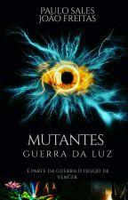Mutantes Vol. 2 Guerra Da Luz  by PaulinhoSales19