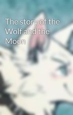 The story of the Wolf and the Moon by ShiroWhite