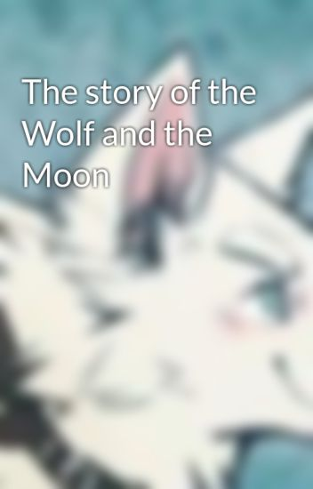 The story of the Wolf and the Moon