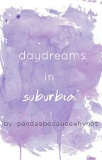 Daydreams In Suburbia by pandasbecausewhynot