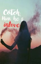 Catch Him He's In Love  by pricelessfeelings