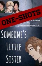 Someone's Little Sister: One-Shots by JustAnotherDream_15