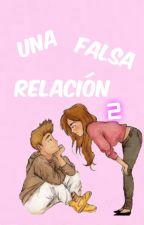 Una falsa relacion 2 by TeenageDreamKLN