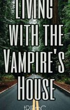 Living at the vampire's house (one shot) by tRlEmC