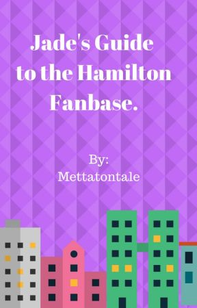 Jade's Guide to the Hamilton Fanbase by Christmas_Dank