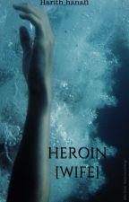 HEROIN [Wife.] by Harith_hanafi