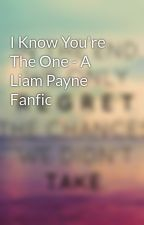 I Know You're The One - A Liam Payne Fanfic by LookingForTheUnknown