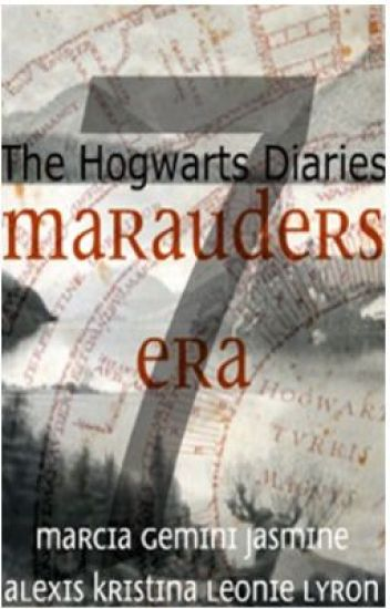 The Hogwarts Diaries - Marauder's Era