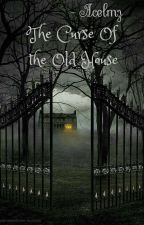 The Curse of the Old House by Acelmz