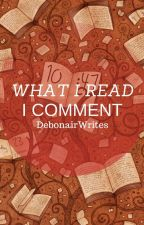What I Read, I Comment by DebonairWrites
