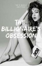 The Billionaire's Obsession [R18] (UNDER EDITING) by _xxvampitress_