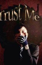 Trust me by xxsophiexx95