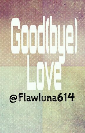 Good (bye) Love (Slow Update) by Flawluna614