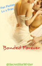 Bonded Forever - Fan Fiction by SecretHotWriter