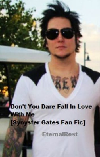 Don't You Dare Fall In Love With Me [Synyster Gates Fan Fic]