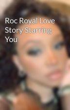 Roc Royal Love Story Starring You by JaimeDiggs