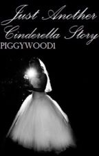 (On Hold) Just Another Cinderella Story by piggywood1