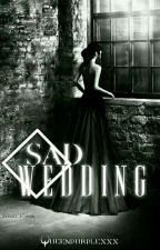 Sad wedding #wattys2017 by queenpurplexxx