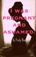 I was pregnant and ashamed. by Prudyblue