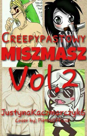 Creepypastowy MiszMasz vol. 2 by JustynaKaczmarczyk6