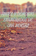 ÁNGEL Y DEMONIO ENAMORADOS DE UNA MORTAL by AnabelleCollins99