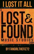 I Lost It All - a Lost & Found Music Studios Story by fangirlthefiz72