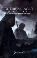 De grijze jager- Een leven na de dood by tjorven2004