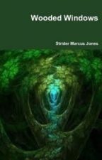 14 Poems From WOODED WINDOWS By Strider Marcus Jones by stridermarcusjones