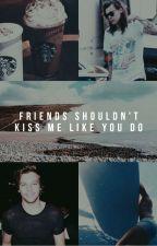 Friends shouldn't kiss me like you do | Larry Stylinson by louslight
