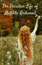 The Peculiar Life of Matilda Redwood (MPHfPC fanfiction) by -PoppyInWonderland-