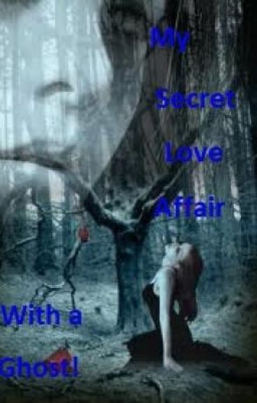 My secret love affair with a ghost!