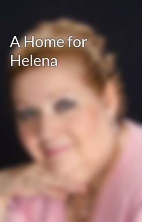 A Home for Helena by SusanaEllis