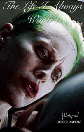 The Life I Always Wanted (JokerXReader) by jokersqueen3