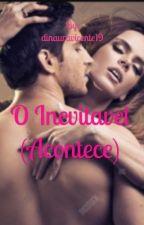 O Inevitável (Acontece) by dinauravicente19
