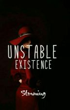 Unstable Existence by O_Storming_O