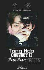 [HunHan||H Văn][Phần 2] TỔNG HỢP ONESHOT H by WonPi_HHs9994