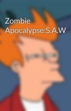 Zombie Apocalypse:S.A.W by AzelRafelz