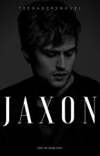 Jaxon. by teenagersnovel