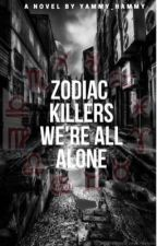 Zodiac Killers. We're All Alone. by Yammy_Neko