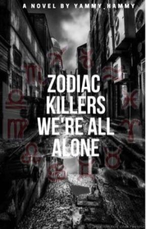 Zodiac Killers. We're All Alone. by Yammy_Hammy