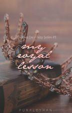 My Royal Lesson (Kingdom University, #4) by purpleyhan