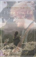 I Love You, Ed || Ed Sheeran by anonimatofeminino