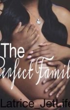 The Perfect Family(ON HOLD) by Latrice_Bishh