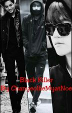 Black Killer(complete) by ChanyeollieMyatNoe