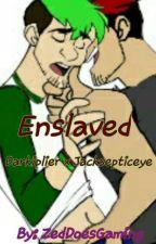 Enslaved - A Darkiplier X Jacksepticeye Fanfiction by Smiffy_Ish_Ba3