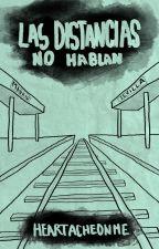 Las Distancias No Hablan by HeartacheOnMe
